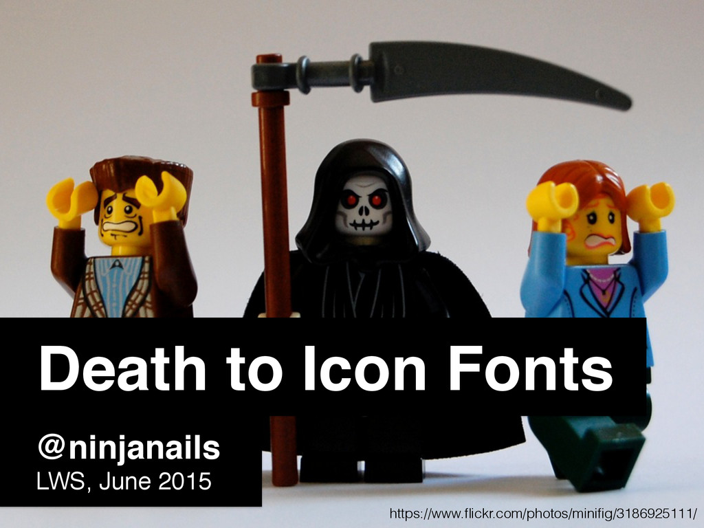 Death to Icon Fonts @ninjanails! LWS, June 2015...