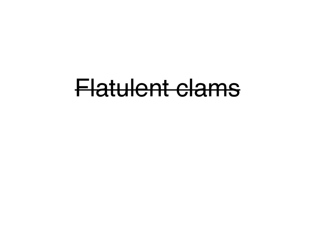 Flatulent clams