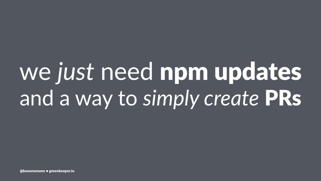 we just need npm updates and a way to simply cr...