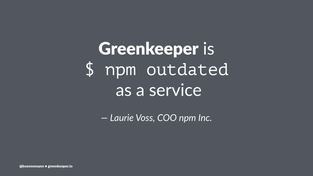Greenkeeper is $ npm outdated as a service — La...