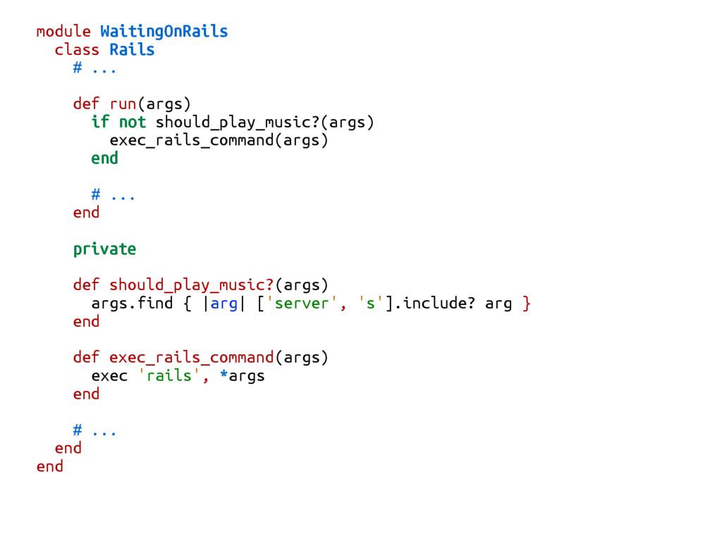 module WaitingOnRails class Rails # ... def run...