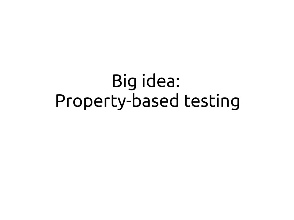 Big idea: Property-based testing