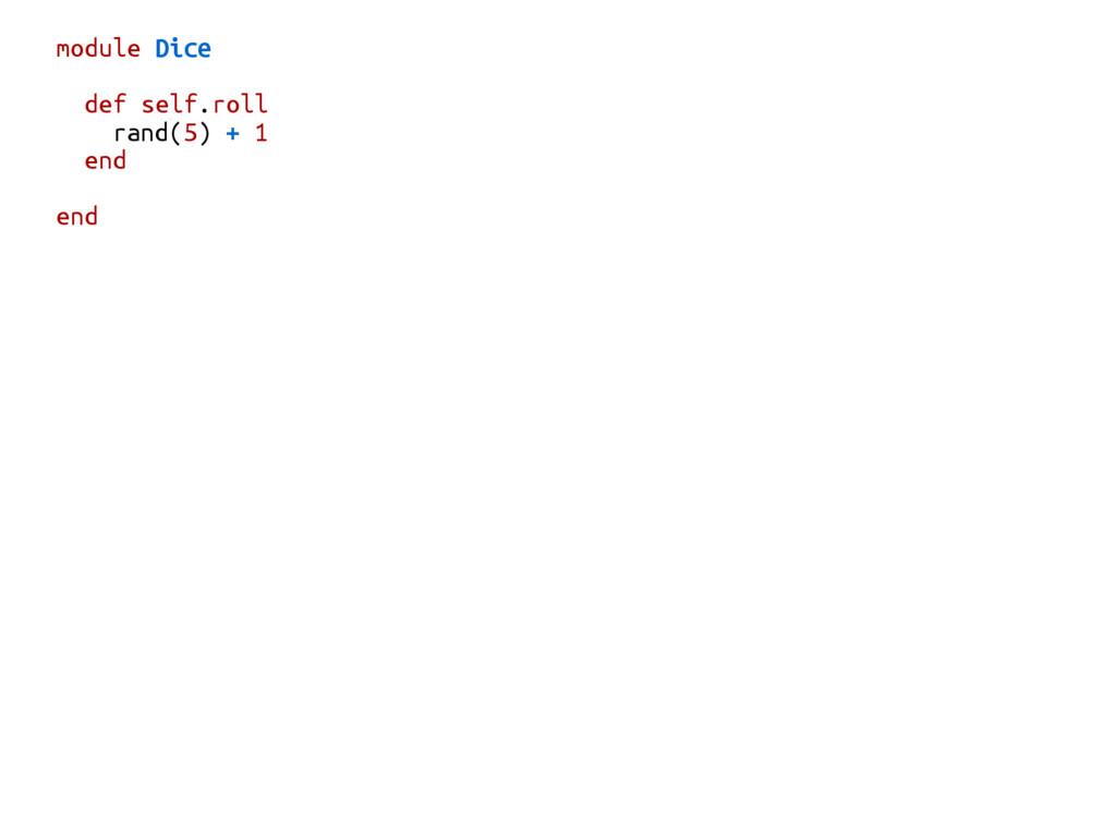 module Dice def self.roll rand(5) + 1 end end