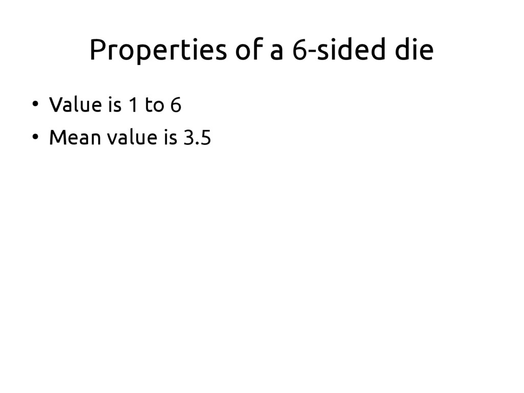 Properties of a 6-sided die ● Value is 1 to 6 ●...