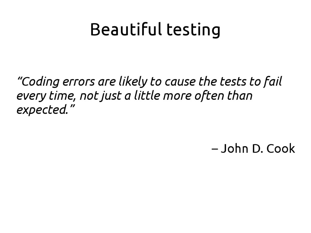 """Beautiful testing """"Coding errors are likely to ..."""