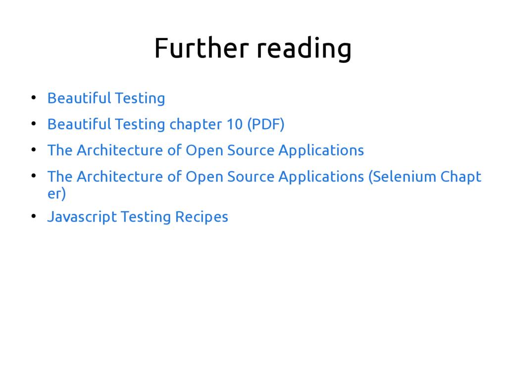 Further reading ● Beautiful Testing ● Beautiful...