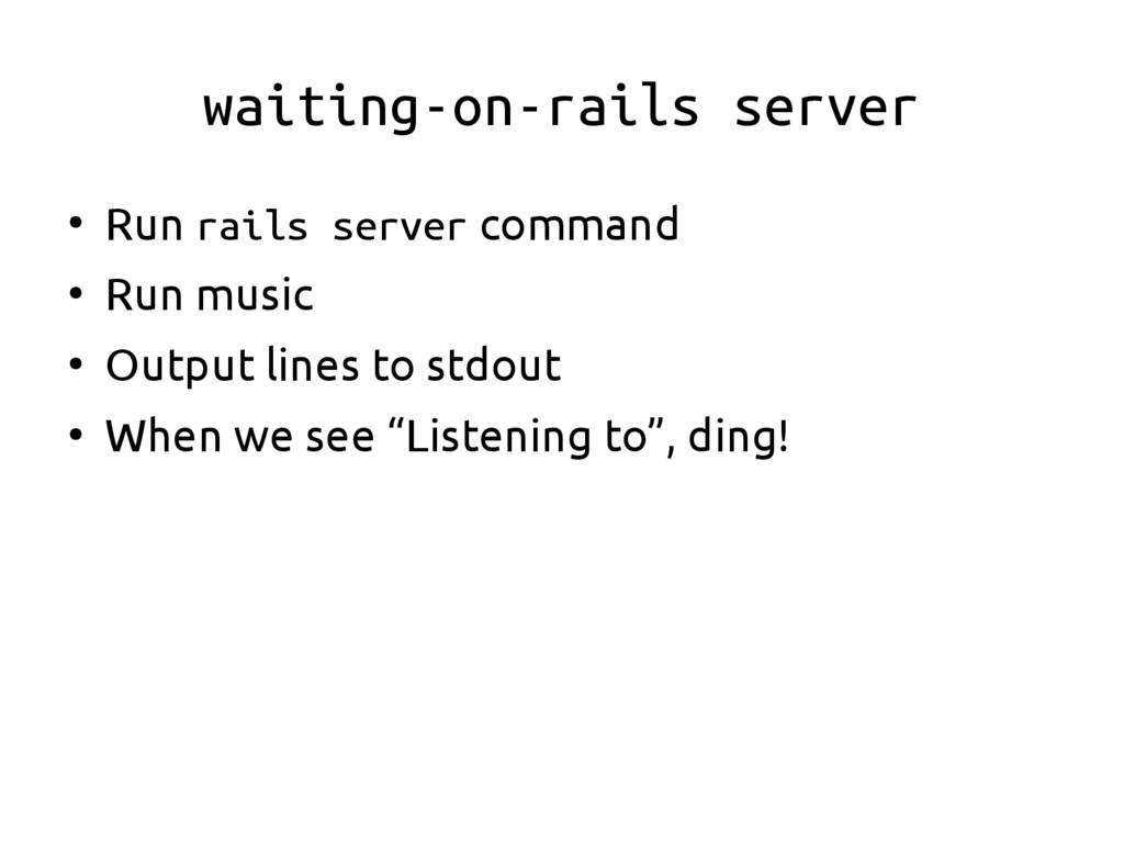waiting-on-rails server ● Run rails server comm...