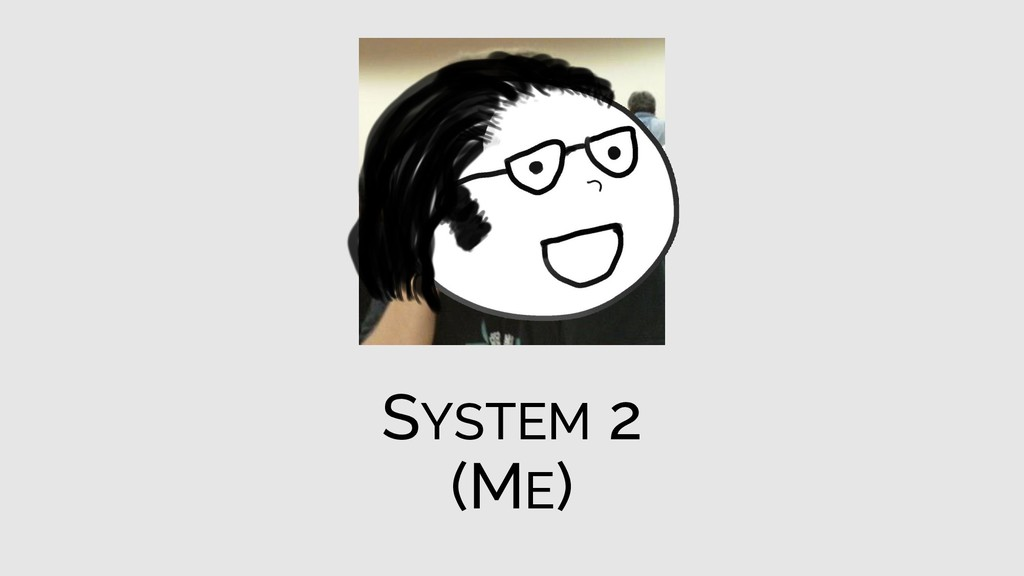SYSTEM 2 (ME)