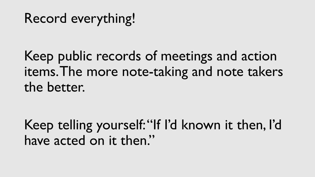 Record everything! Keep public records of meeti...