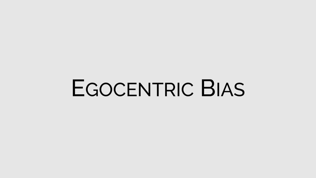 EGOCENTRIC BIAS