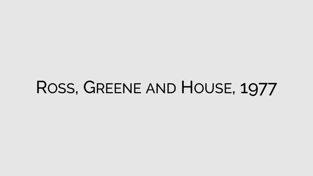 ROSS, GREENE AND HOUSE, 1977