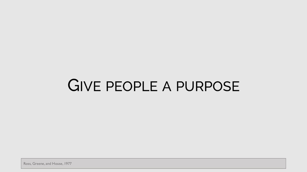 GIVE PEOPLE A PURPOSE Ross, Greene, and House, ...
