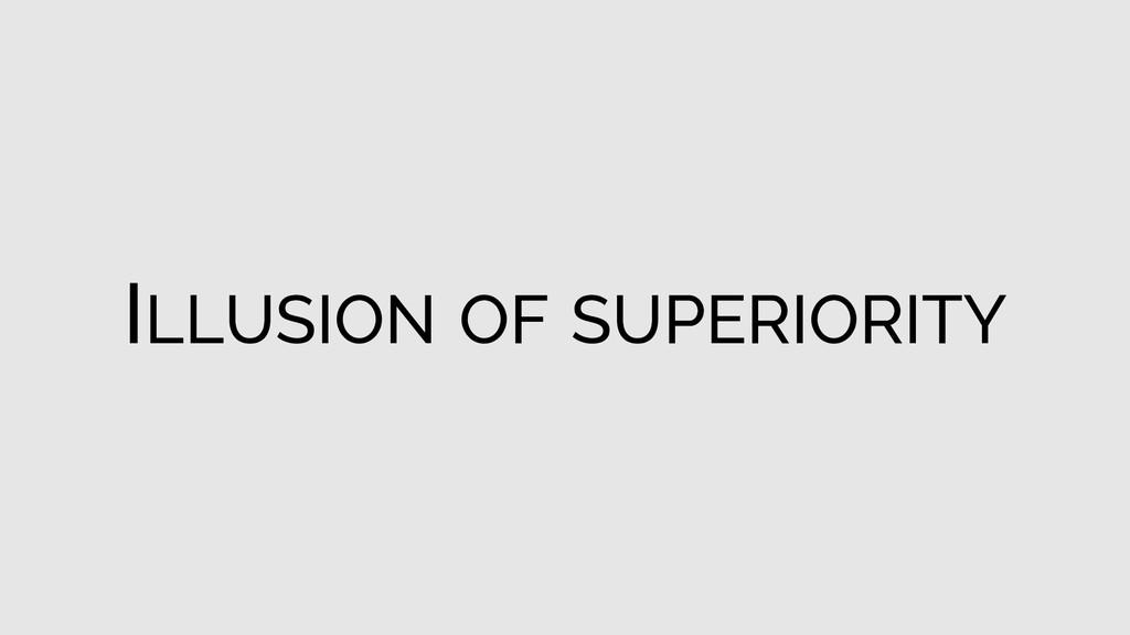 ILLUSION OF SUPERIORITY