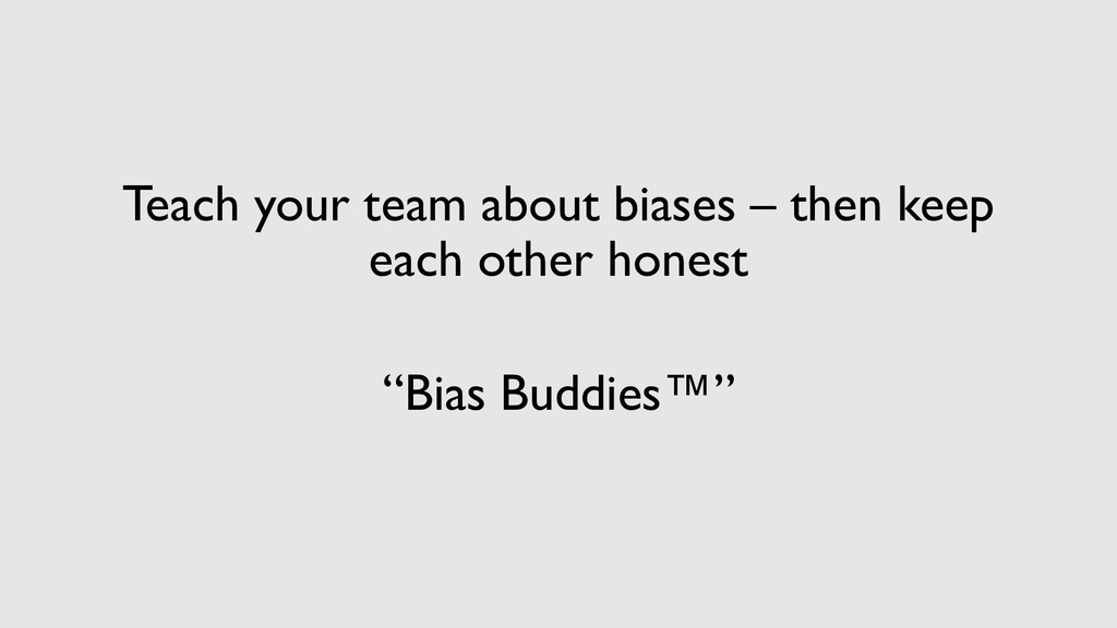 Teach your team about biases – then keep each o...
