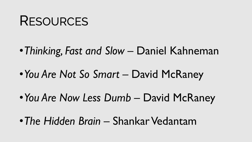 RESOURCES •Thinking, Fast and Slow – Daniel Kah...