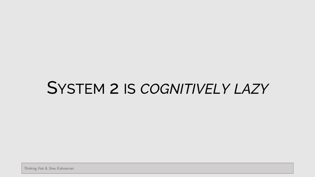 SYSTEM 2 IS COGNITIVELY LAZY Thinking, Fast & S...