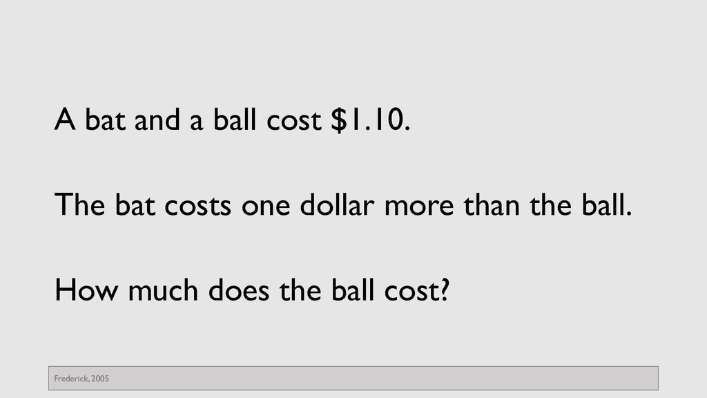 A bat and a ball cost $1.10. The bat costs one ...