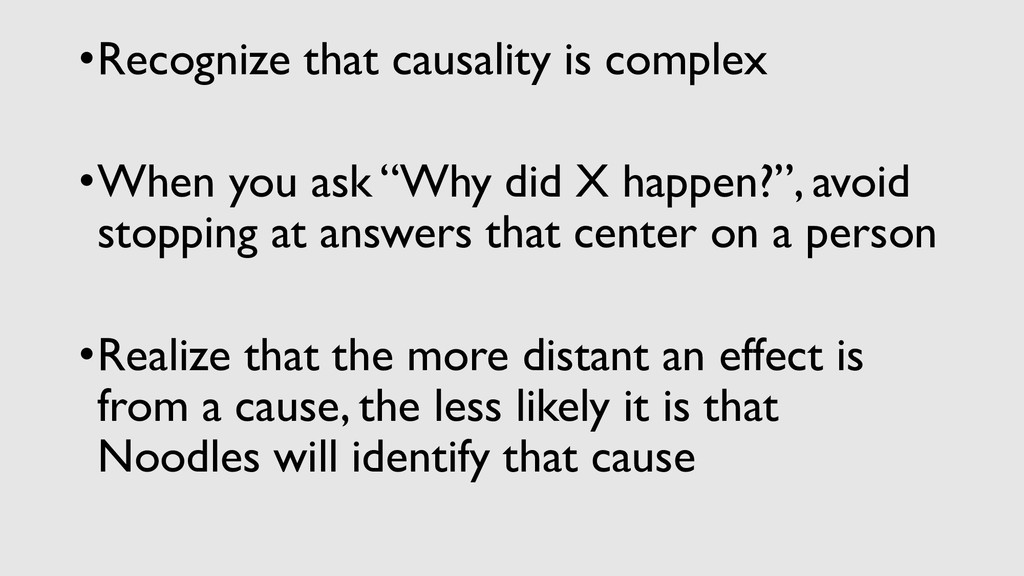•Recognize that causality is complex •When you ...