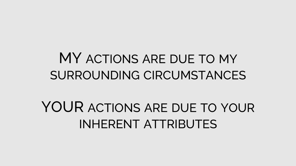 MY ACTIONS ARE DUE TO MY SURROUNDING CIRCUMSTAN...