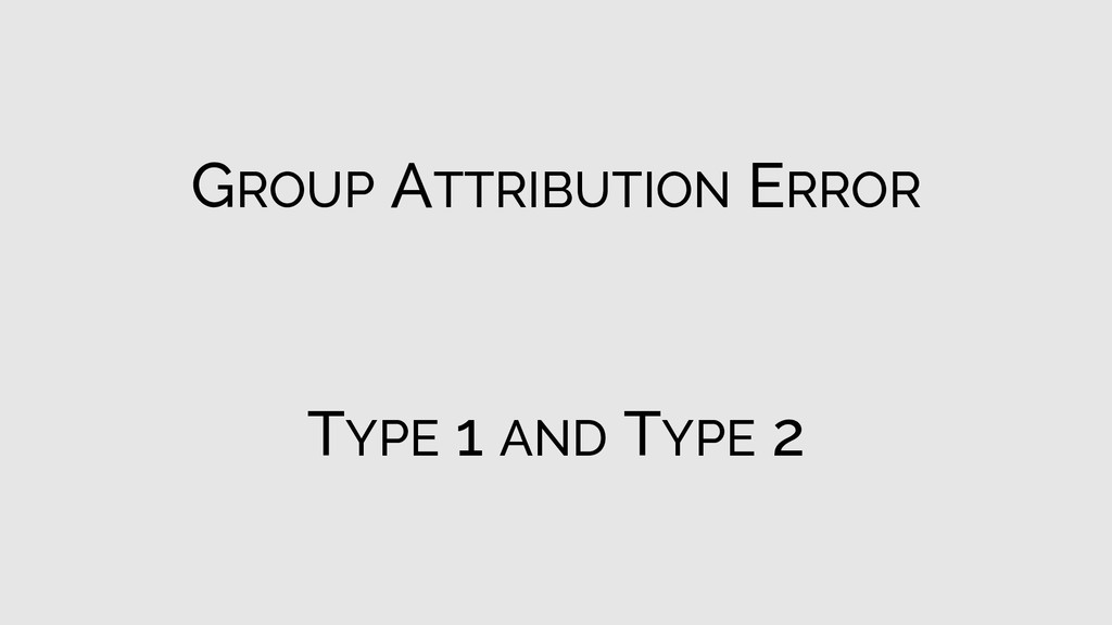 GROUP ATTRIBUTION ERROR TYPE 1 AND TYPE 2