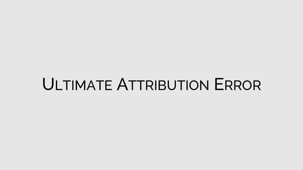 ULTIMATE ATTRIBUTION ERROR