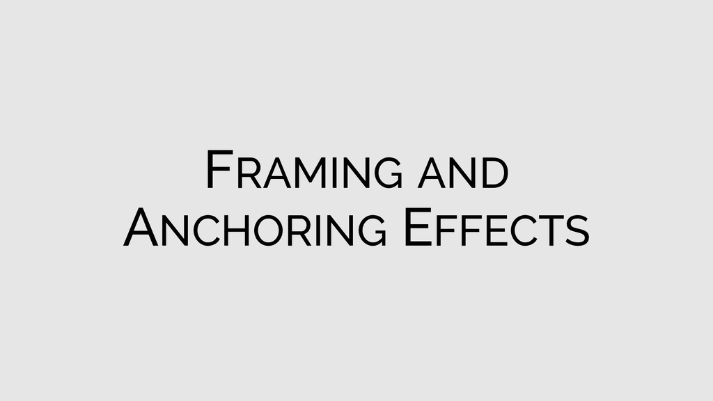 FRAMING AND ANCHORING EFFECTS