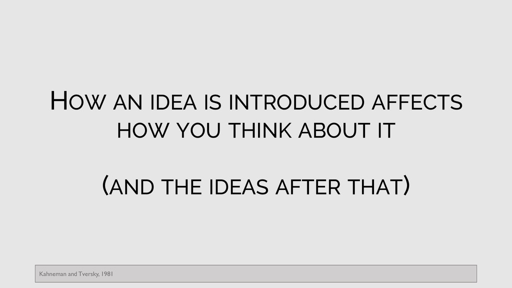HOW AN IDEA IS INTRODUCED AFFECTS HOW YOU THINK...
