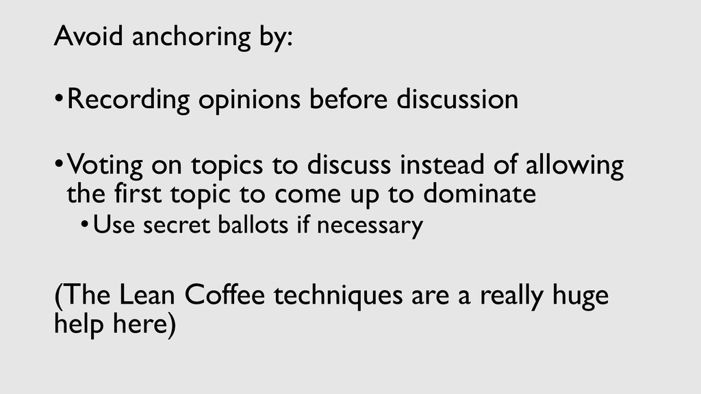Avoid anchoring by: •Recording opinions before ...