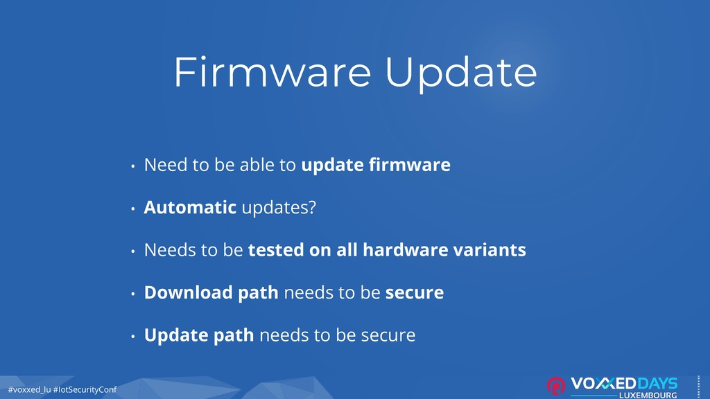 #voxxed_lu #IotSecurityConf Firmware Update • N...