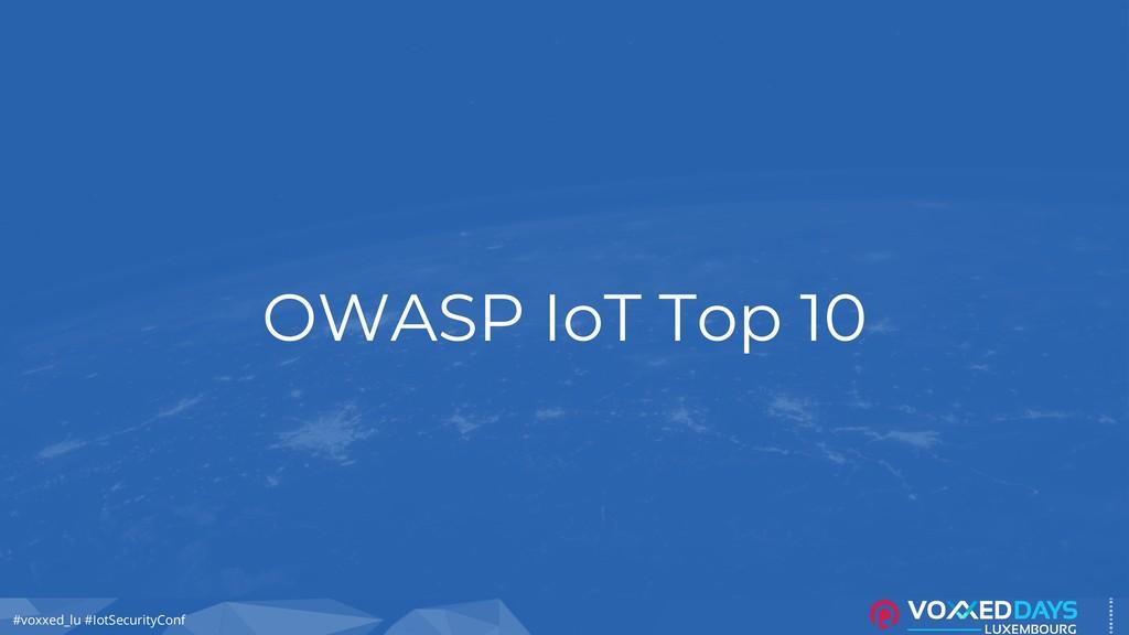 #voxxed_lu #IotSecurityConf OWASP IoT Top 10
