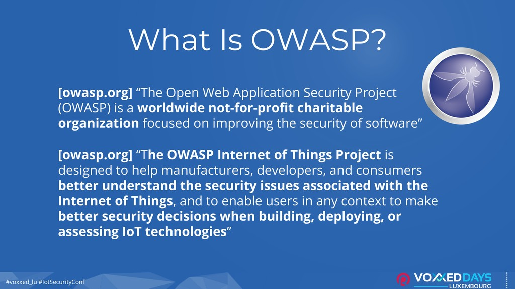 #voxxed_lu #IotSecurityConf What Is OWASP? [owa...