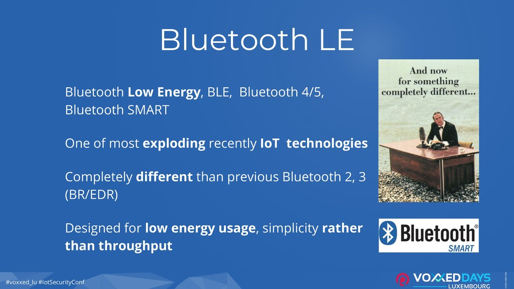 #voxxed_lu #IotSecurityConf Bluetooth LE Blueto...