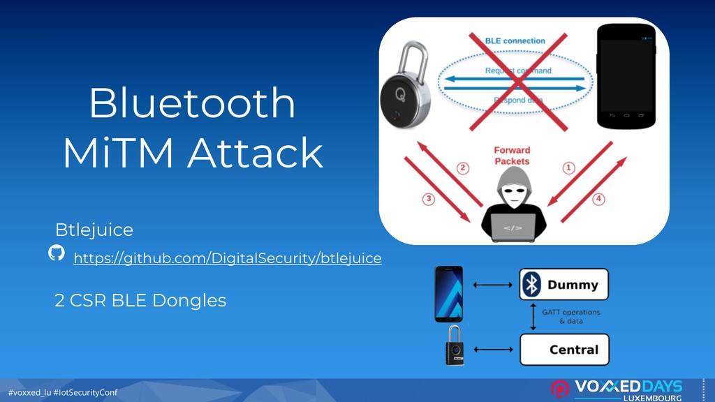 #voxxed_lu #IotSecurityConf Bluetooth MiTM Atta...