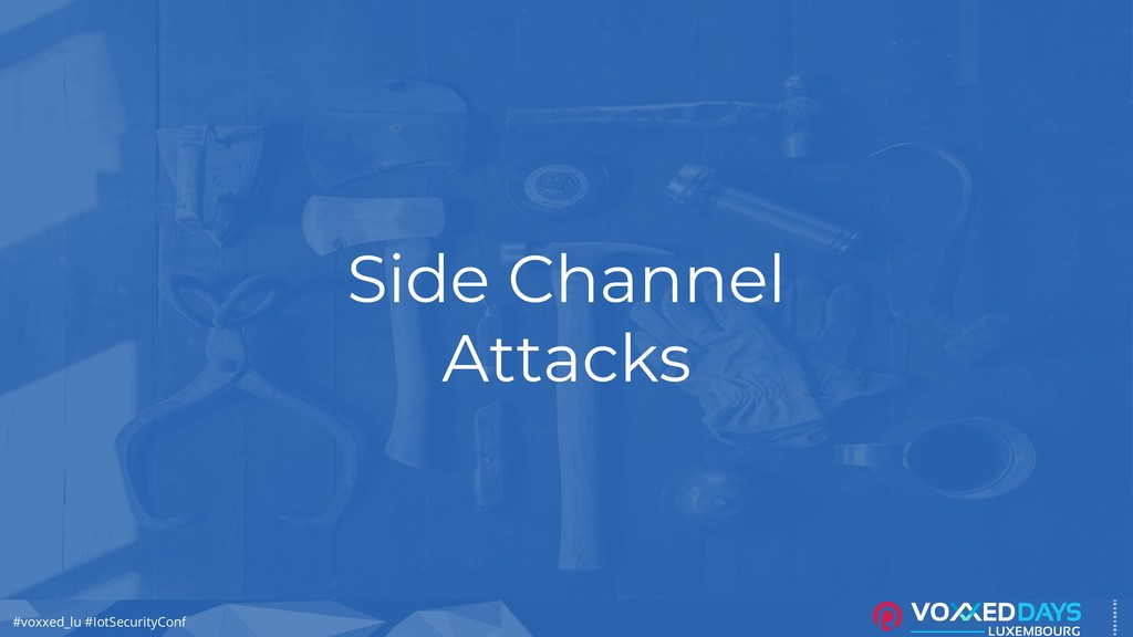 #voxxed_lu #IotSecurityConf Side Channel Attacks