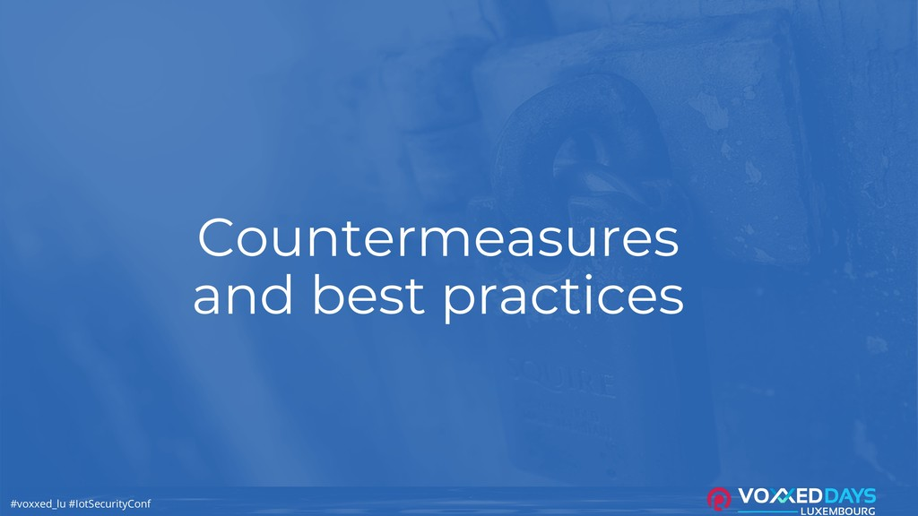#voxxed_lu #IotSecurityConf Countermeasures and...