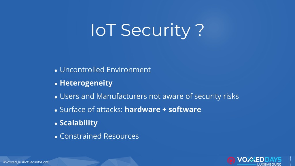 #voxxed_lu #IotSecurityConf IoT Security ? ● Un...