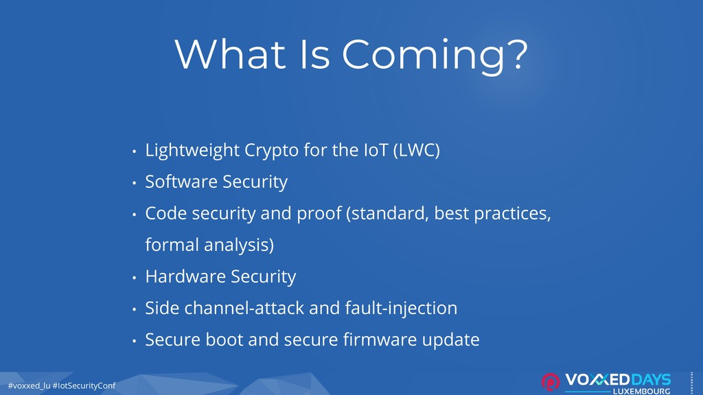 #voxxed_lu #IotSecurityConf What Is Coming? • L...