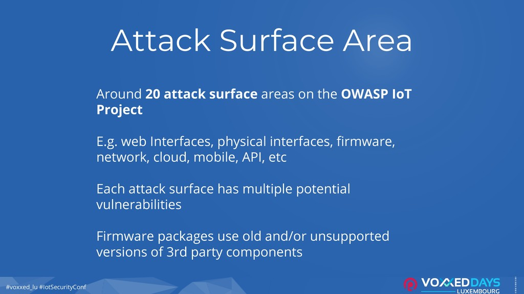 #voxxed_lu #IotSecurityConf Attack Surface Area...