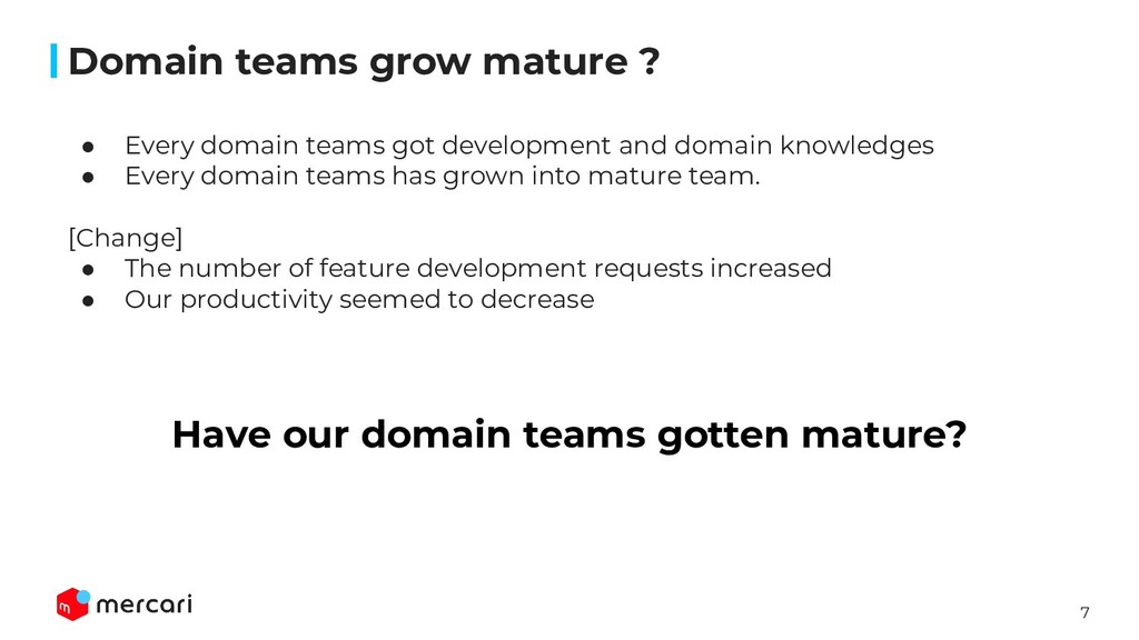 7 Domain teams grow mature ? ● Every domain tea...