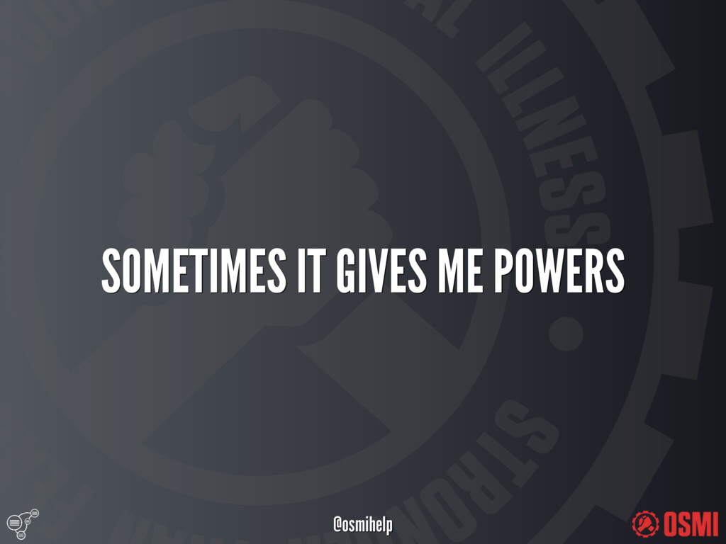 @osmihelp SOMETIMES IT GIVES ME POWERS