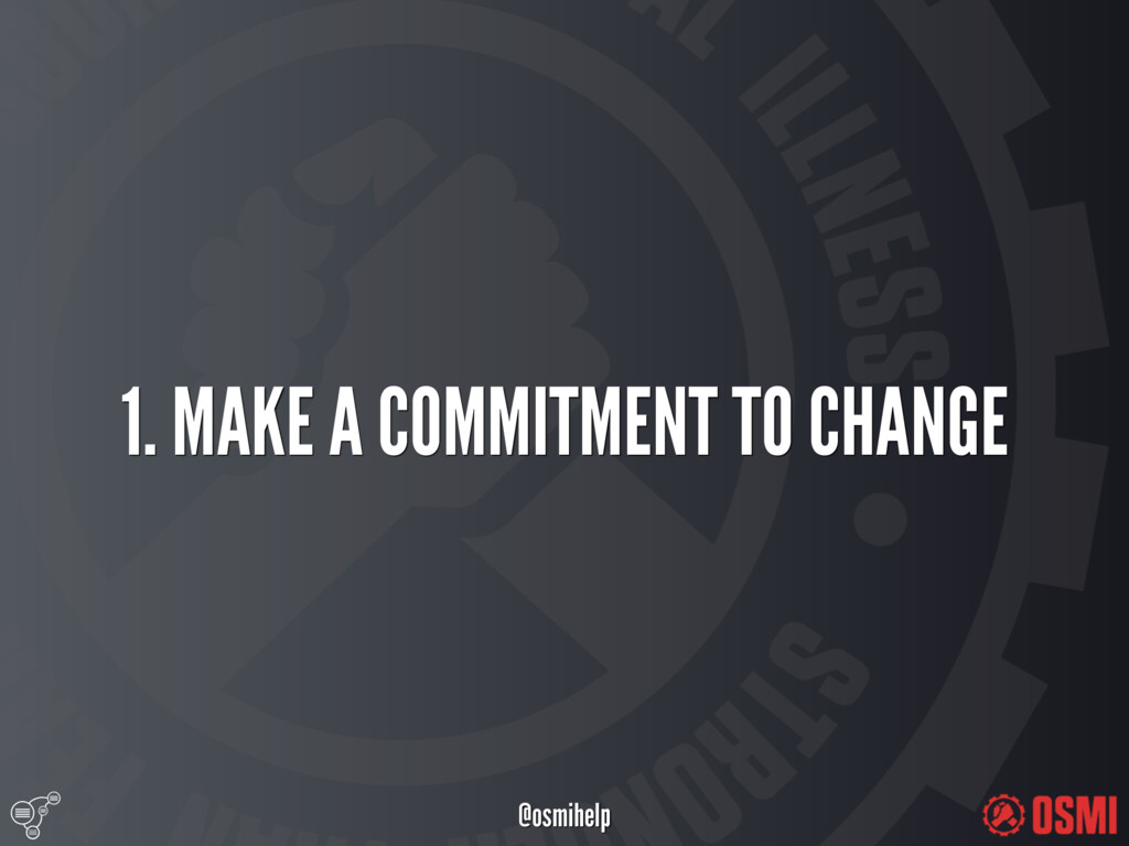 @osmihelp 1. MAKE A COMMITMENT TO CHANGE