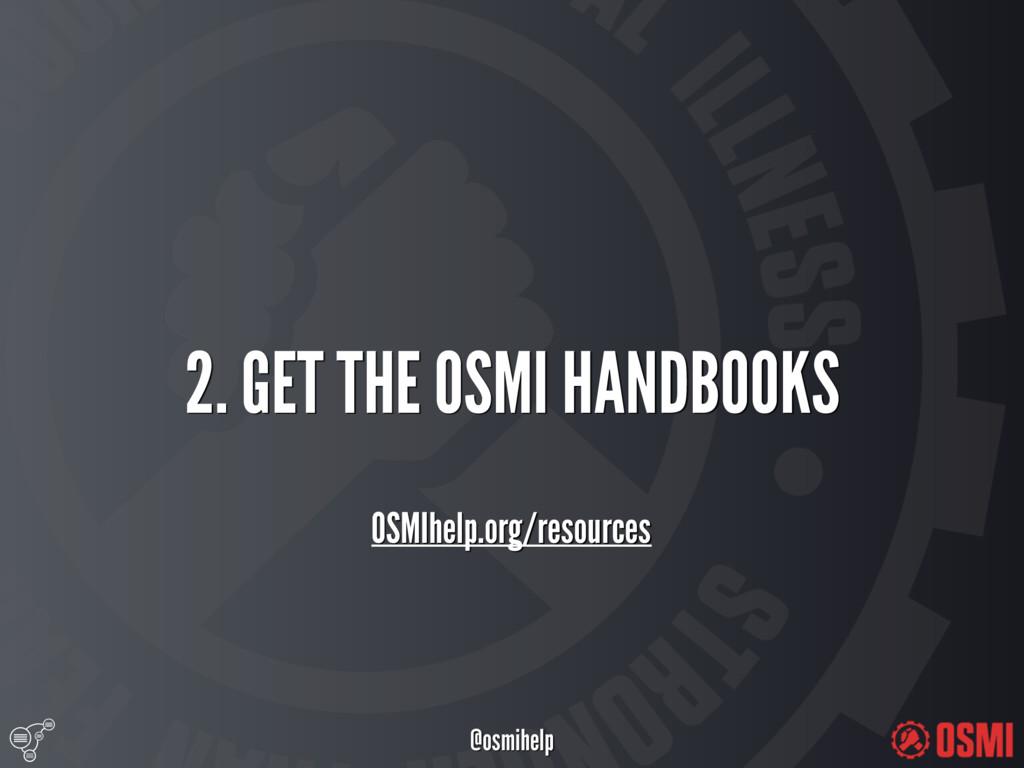 @osmihelp 2. GET THE OSMI HANDBOOKS OSMIhelp....