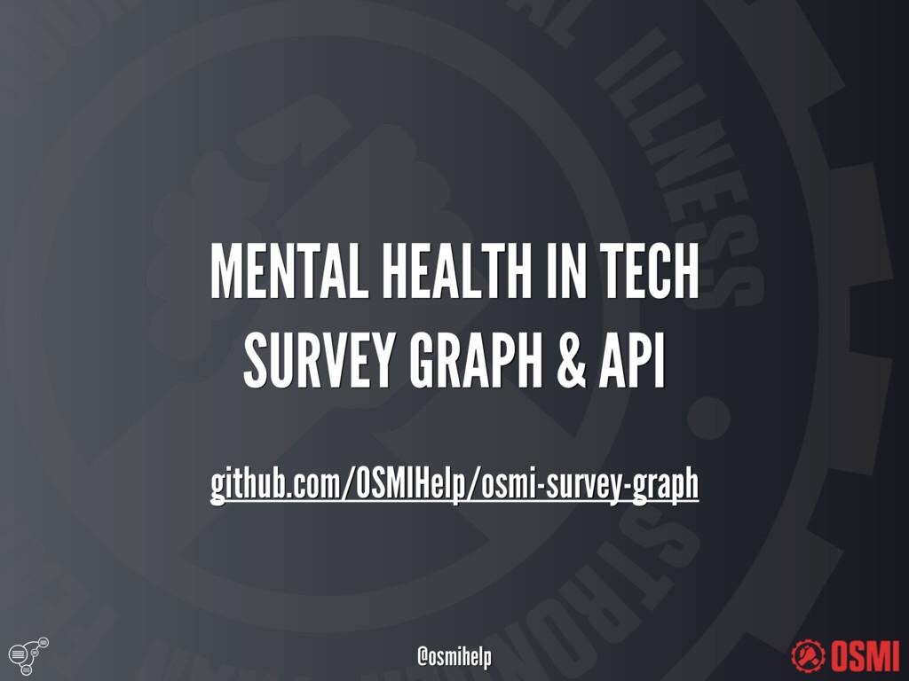 @osmihelp MENTAL HEALTH IN TECH SURVEY GRAPH ...