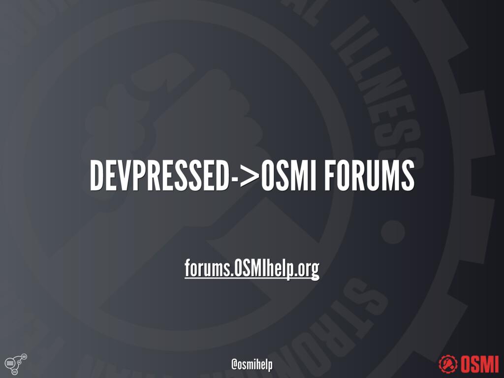 @osmihelp DEVPRESSED->OSMI FORUMS forums.OSMI...