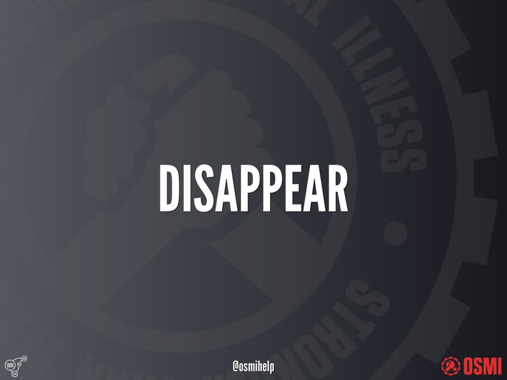 @osmihelp DISAPPEAR