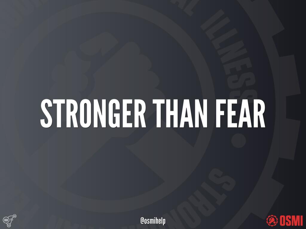 @osmihelp STRONGER THAN FEAR