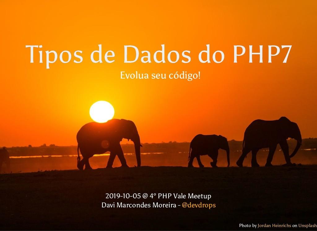 Tipos de Dados do PHP7 Tipos de Dados do PHP7 P...