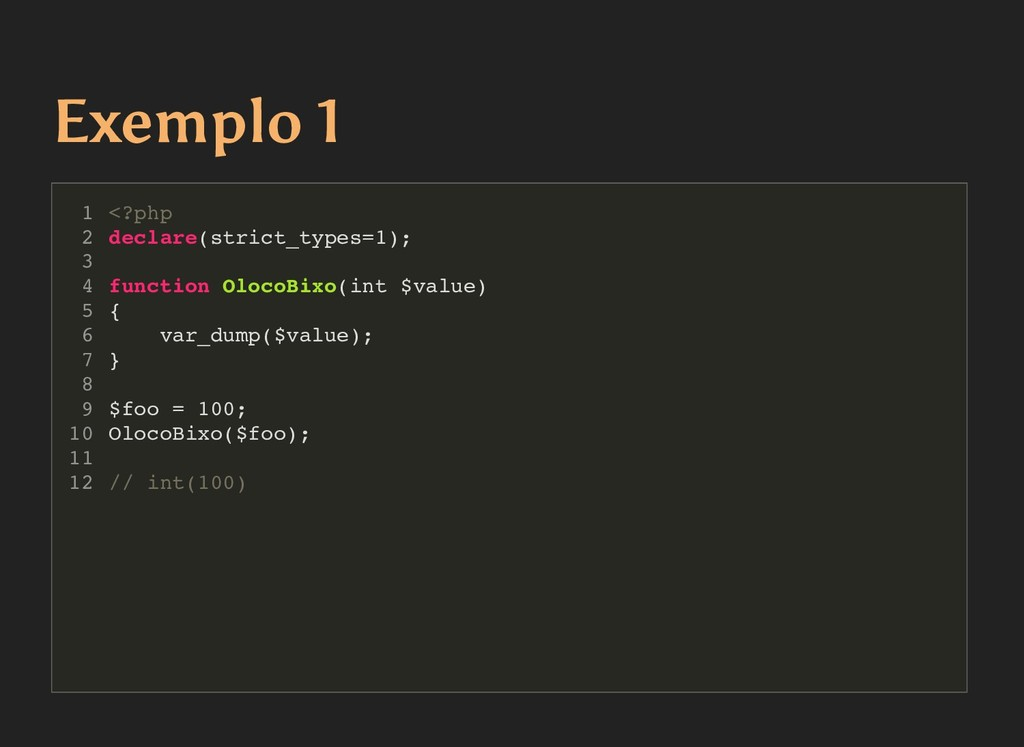 Exemplo 1 Exemplo 1 <?php declare(strict_types=...