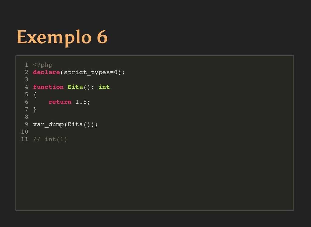 Exemplo 6 Exemplo 6 <?php declare(strict_types=...