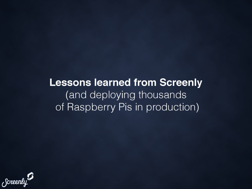 Lessons learned from Screenly (and deploying th...